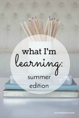 What I'm Learning: Summer Edition