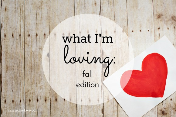 What I'm Loving: Fall Edition