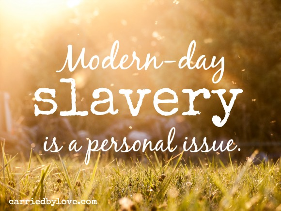 Modern-day slavery is a personal issue.