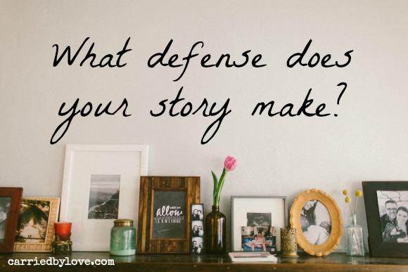What defense does your story make?