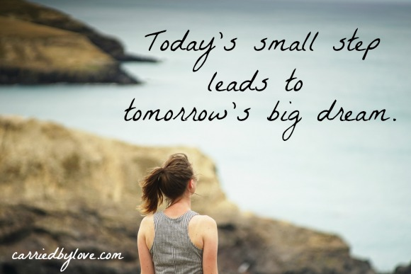 Today's small step leads to tomorrow's big dream.