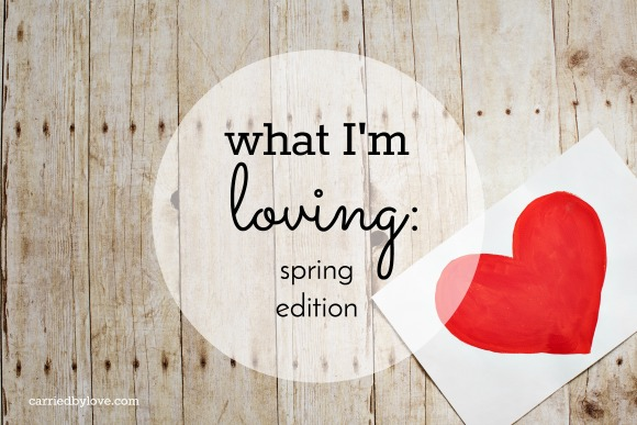 WHAT I'M LOVING: Spring Edition